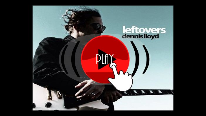Dennis Lloyd Leftovers